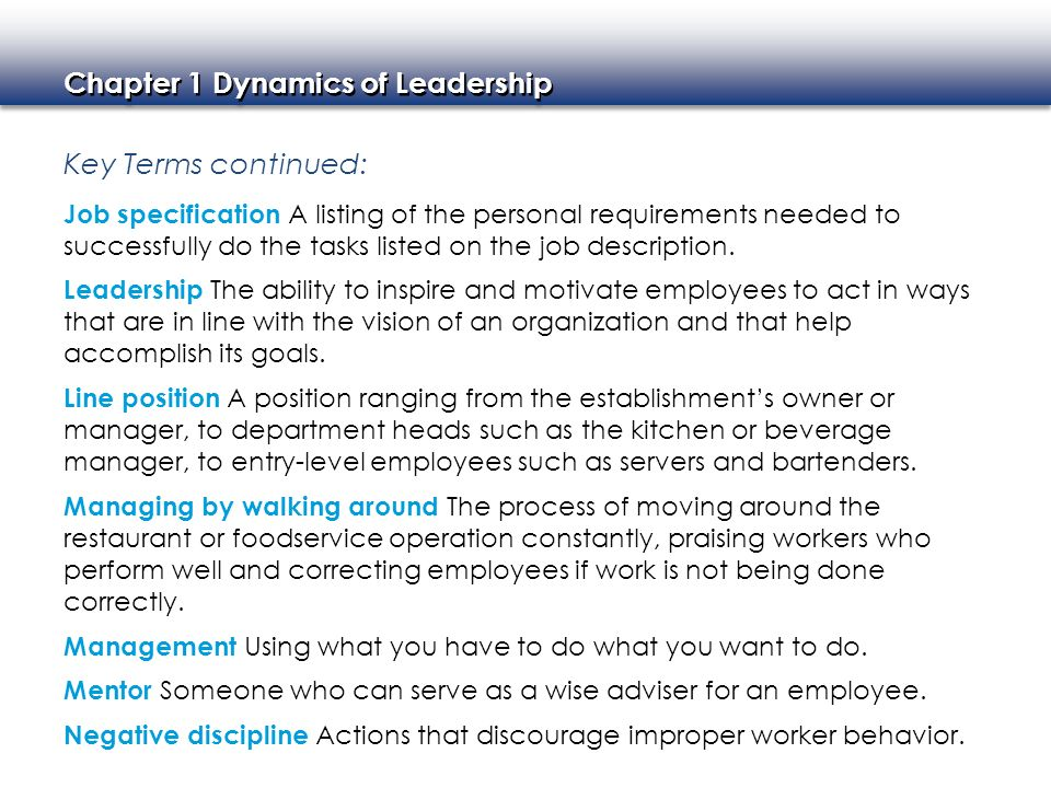 Chapter 1 Dynamics of Leadership Key Terms continued: Job specification A listing of the personal requirements needed to successfully do the tasks lis