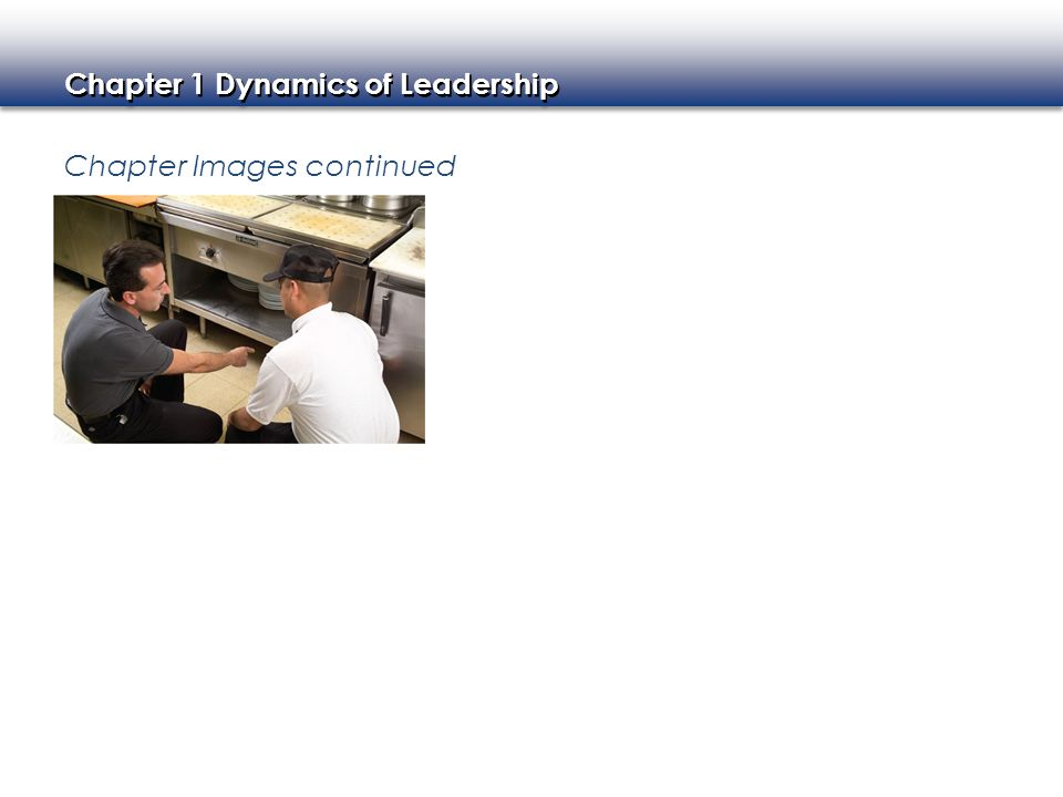 Chapter 1 Dynamics of Leadership Chapter Images continued