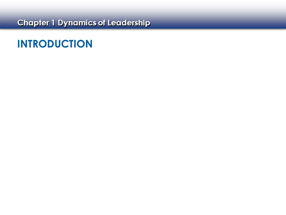 Chapter 1 Dynamics of Leadership INTRODUCTION