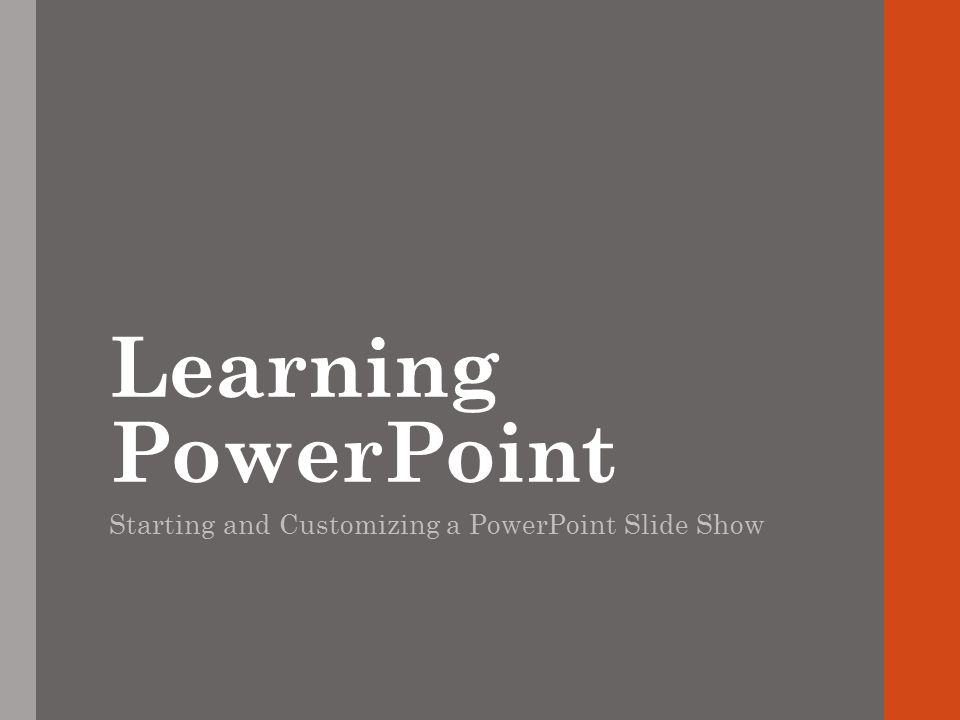 Learning PowerPoint Starting and Customizing a PowerPoint Slide Show