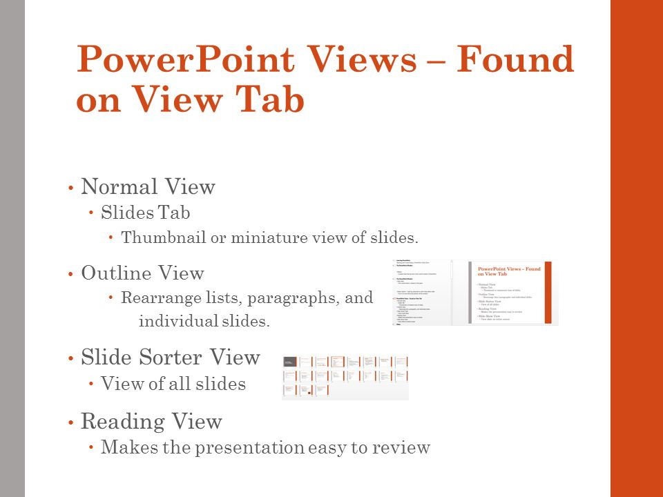 PowerPoint Views – Found on View Tab Normal View  Slides Tab  Thumbnail or miniature view of slides.