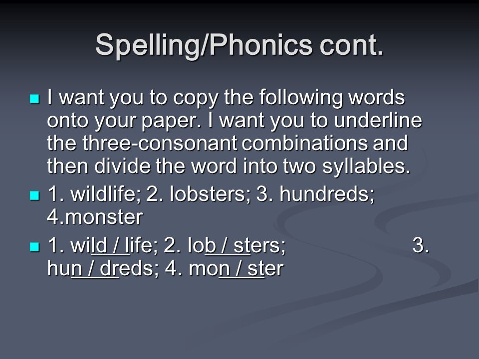 Spelling/Phonics cont. I want you to copy the following words onto your paper.