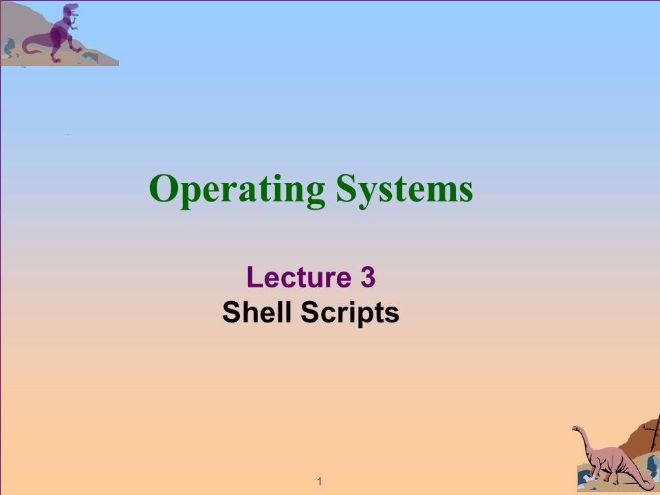 1 Operating Systems Lecture 3 Shell Scripts