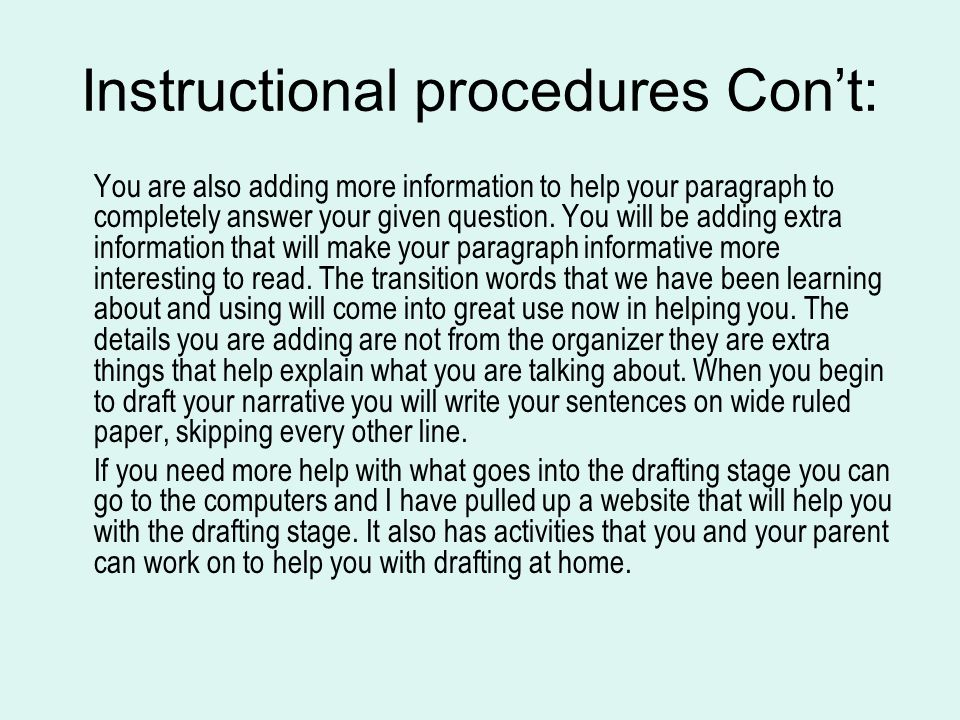 Instructional procedures Con't: You are also adding more information to help your paragraph to completely answer your given question.
