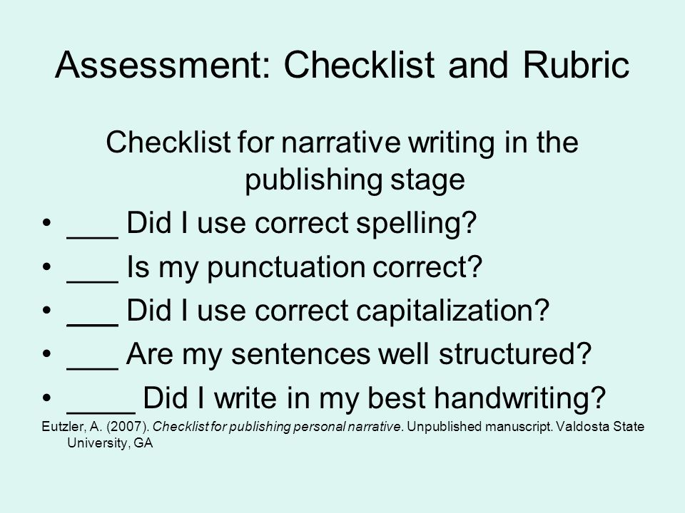 Assessment: Checklist and Rubric Checklist for narrative writing in the publishing stage ___ Did I use correct spelling.
