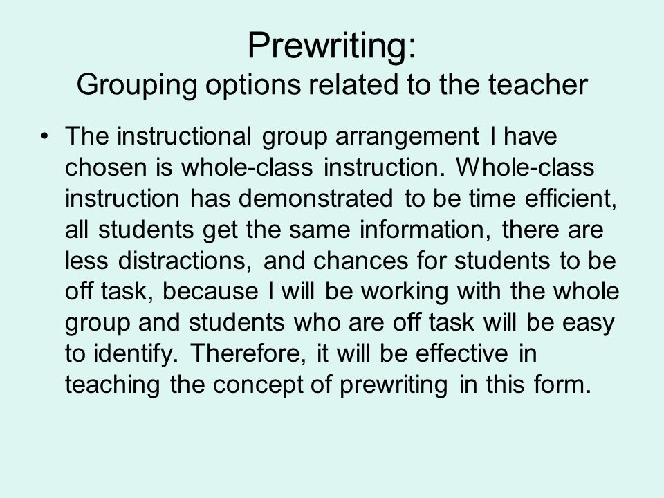 Prewriting: Grouping options related to the teacher The instructional group arrangement I have chosen is whole-class instruction.