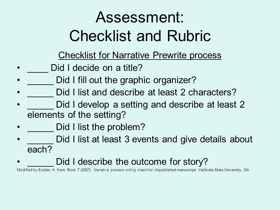 Assessment: Checklist and Rubric Checklist for Narrative Prewrite process ____ Did I decide on a title.