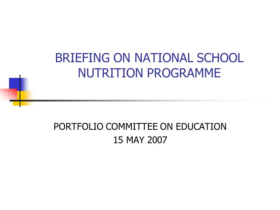 BRIEFING ON NATIONAL SCHOOL NUTRITION PROGRAMME PORTFOLIO COMMITTEE ON EDUCATION 15 MAY 2007
