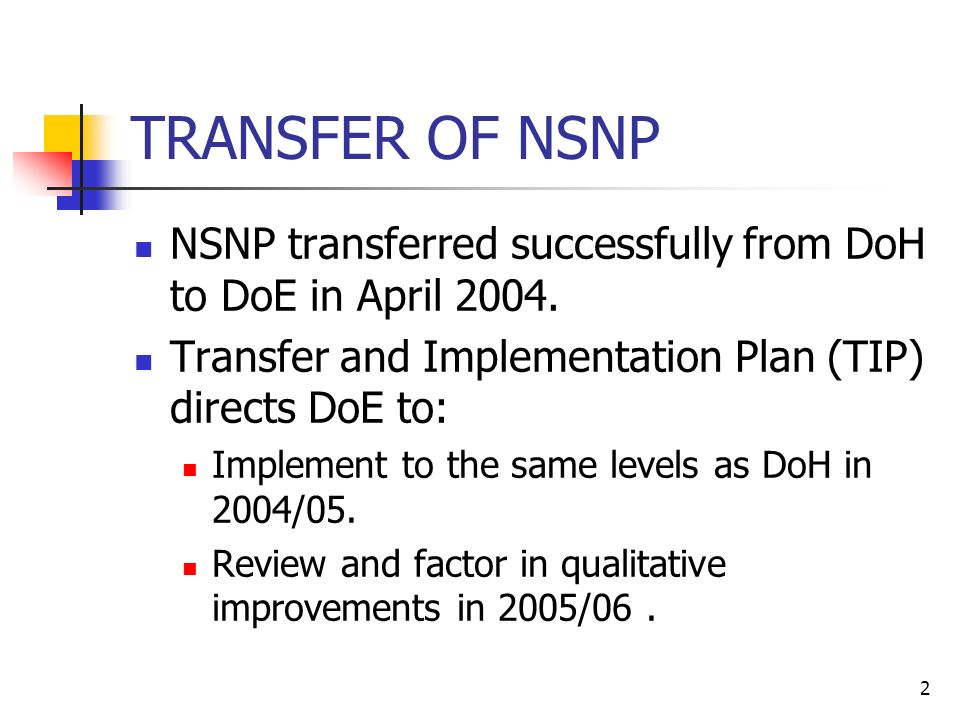 2 TRANSFER OF NSNP NSNP transferred successfully from DoH to DoE in April 2004.