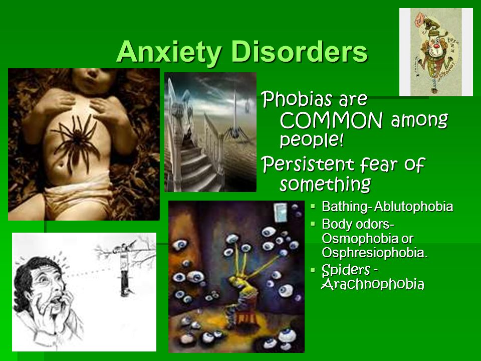 Anxiety Disorders Phobias are COMMON among people.