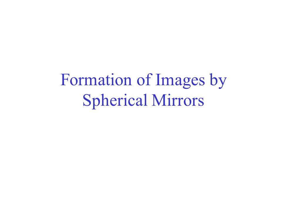 Formation of Images by Spherical Mirrors