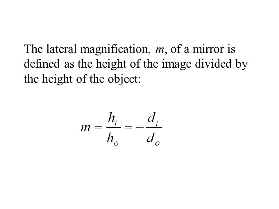 The lateral magnification, m, of a mirror is defined as the height of the image divided by the height of the object: