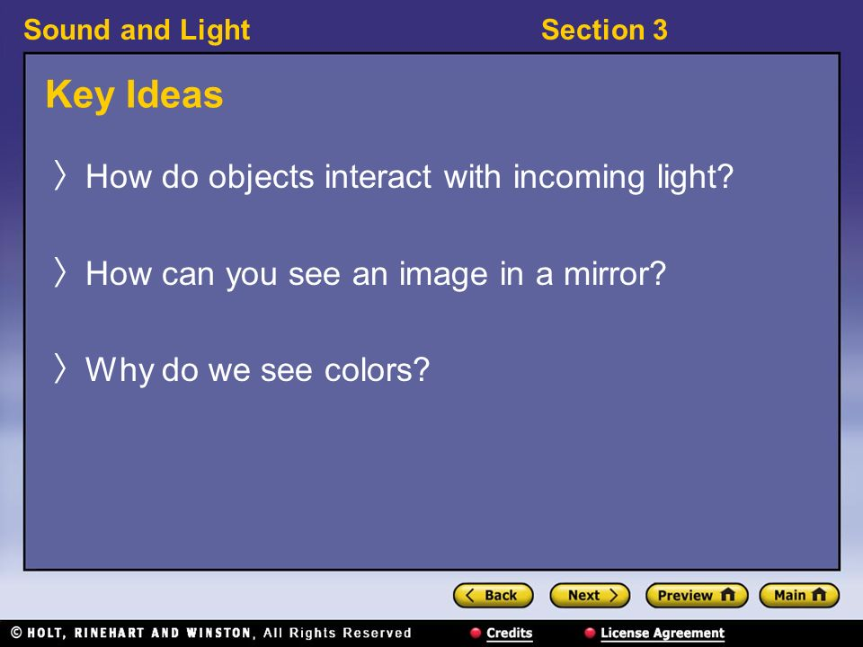 Sound and LightSection 3 Section 3: Reflection and Color Preview Key Ideas Bellringer Reflection of Light The Law of Reflection Mirrors Seeing Colors