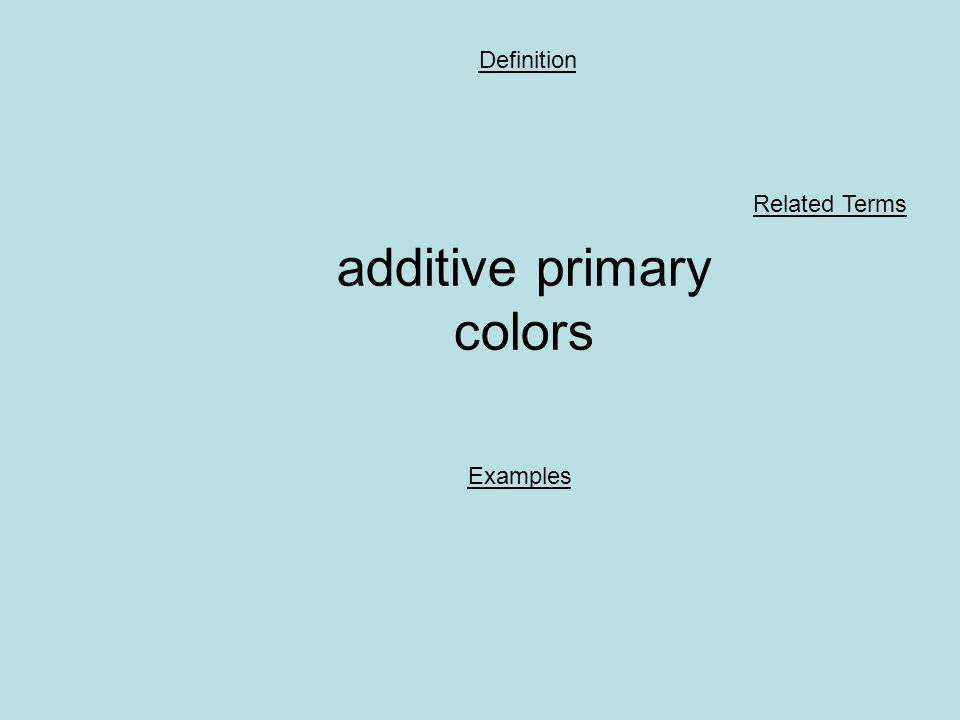 additive primary colors Definition Examples Related Terms
