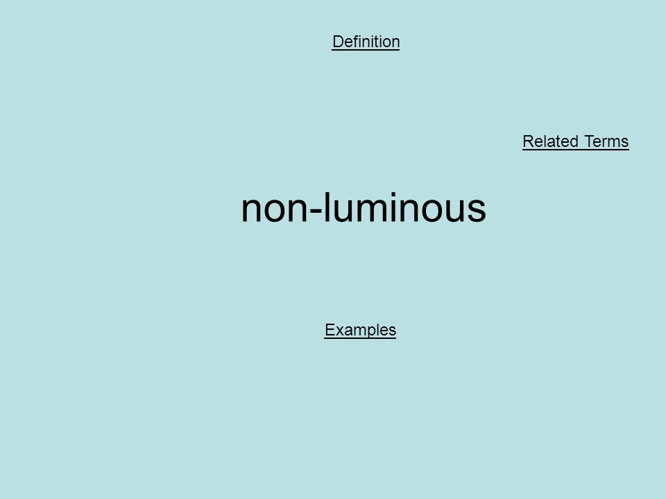 non-luminous Definition Examples Related Terms