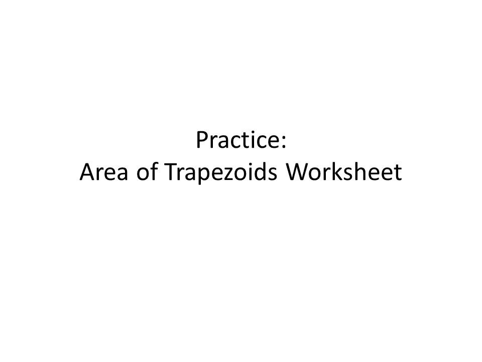 Area of Trapezoids Given the formula for the area of a – Area of Triangles and Trapezoids Worksheet