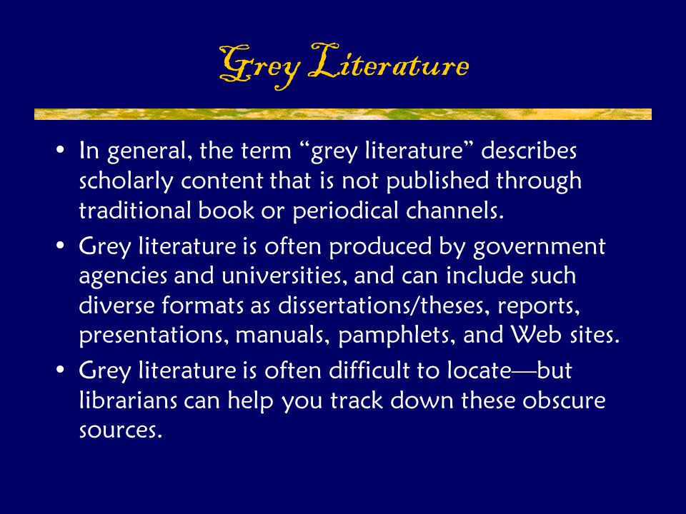 In general, the term grey literature describes scholarly content that is not published through traditional book or periodical channels.