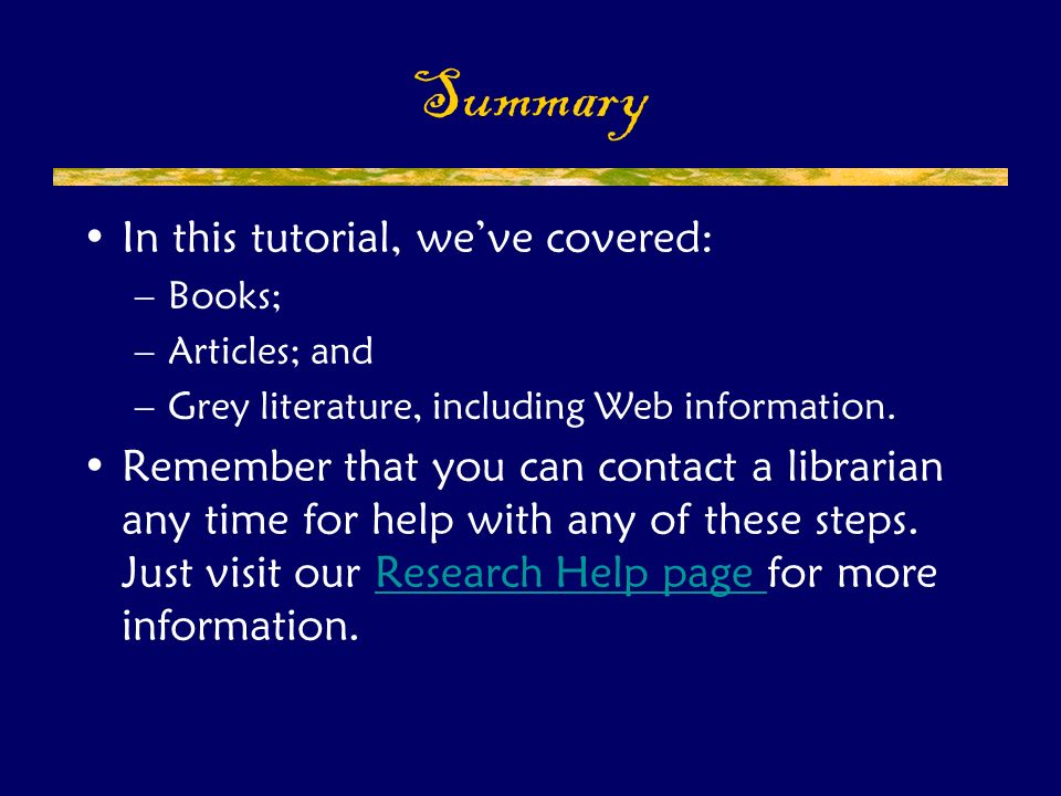 In this tutorial, we've covered: –Books; –Articles; and –Grey literature, including Web information.
