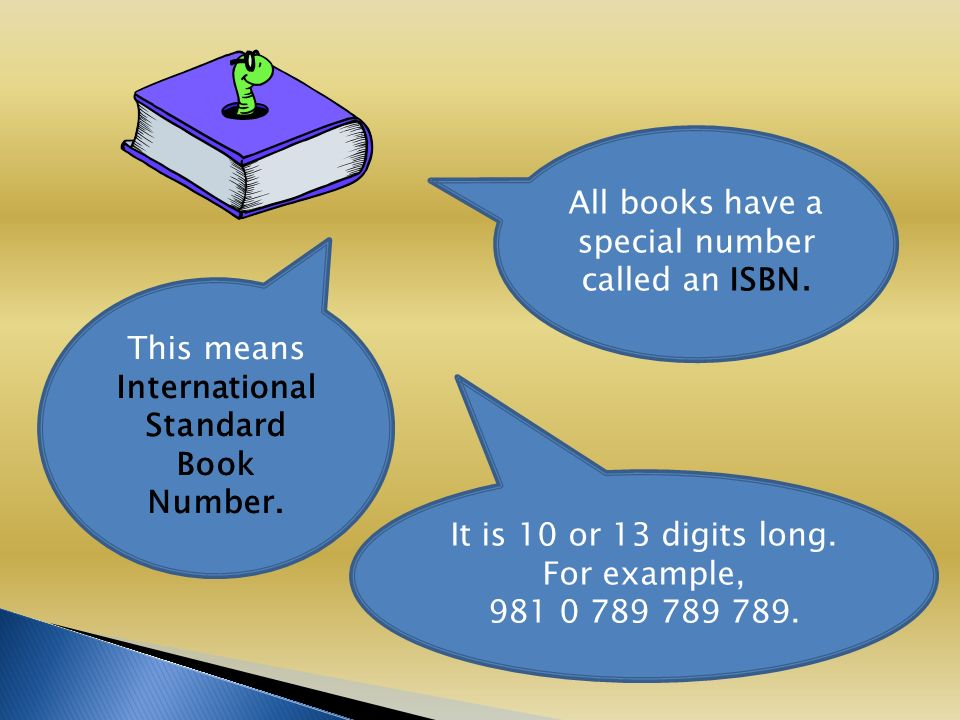 All books have a special number called an ISBN. It is 10 or 13 digits long.
