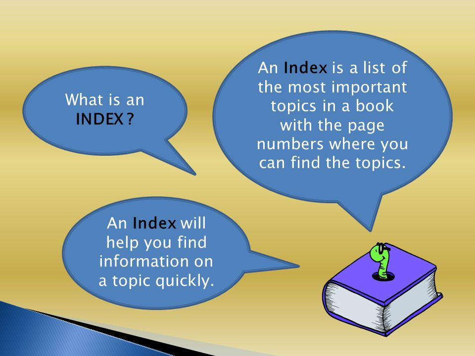 What is an INDEX . An Index will help you find information on a topic quickly.