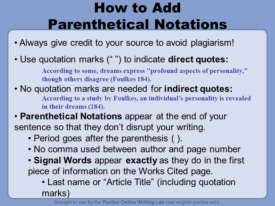 How to Add Parenthetical Notations Always give credit to your source to avoid plagiarism.