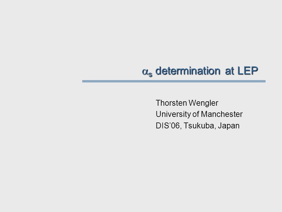  s determination at LEP Thorsten Wengler University of Manchester DIS'06, Tsukuba, Japan