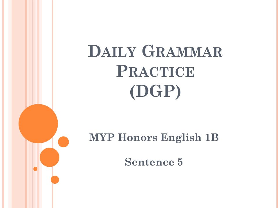 D AILY G RAMMAR P RACTICE (DGP) MYP Honors English 1B Sentence 5