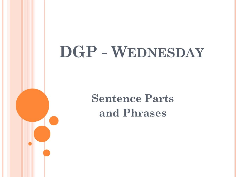 DGP - W EDNESDAY Sentence Parts and Phrases