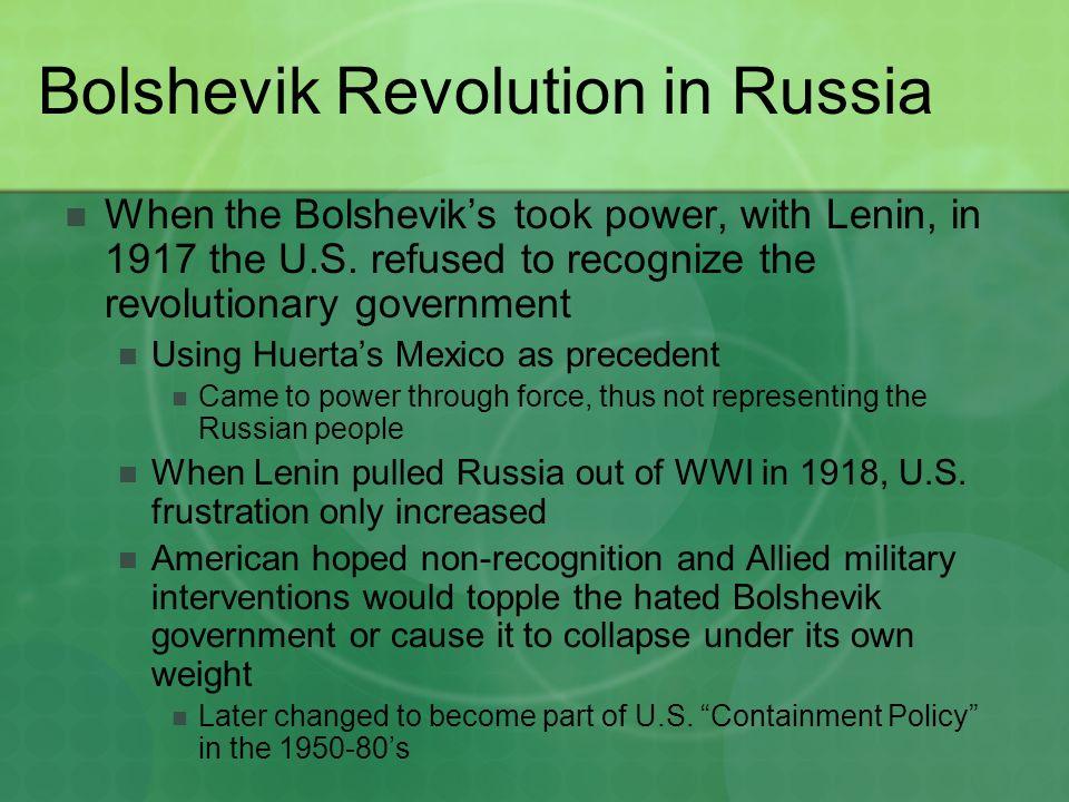 Bolshevik Revolution in Russia When the Bolshevik's took power, with Lenin, in 1917 the U.S.