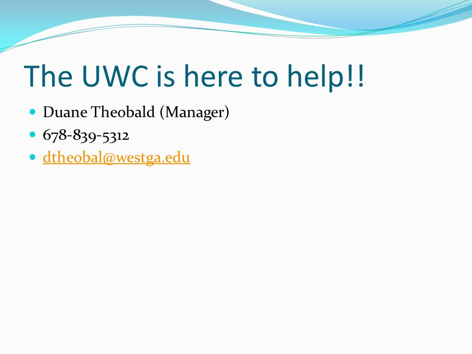 The UWC is here to help!! Duane Theobald (Manager)