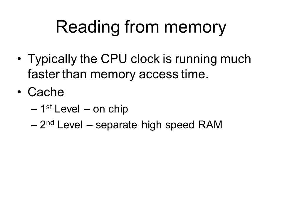Reading from memory Typically the CPU clock is running much faster than memory access time.