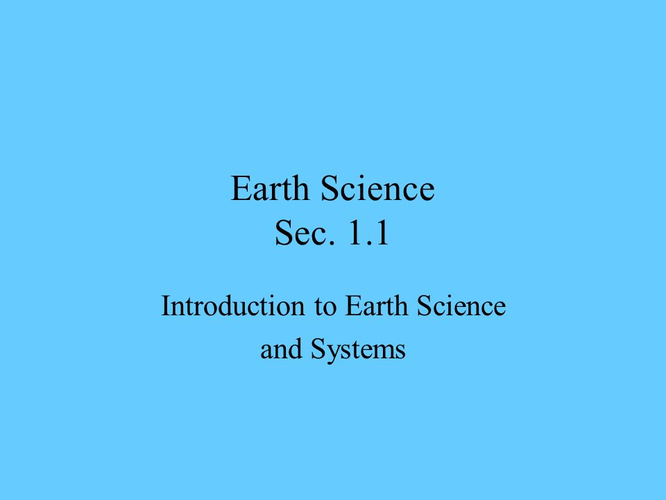 Earth Science Sec. 1.1 Introduction to Earth Science and Systems