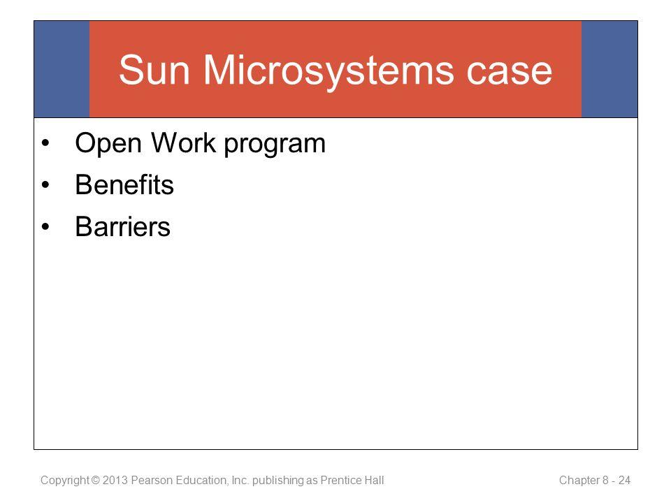 Sun Microsystems case Open Work program Benefits Barriers Copyright © 2013 Pearson Education, Inc.