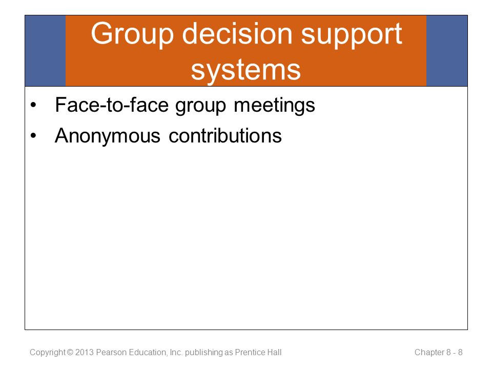 Face-to-face group meetings Anonymous contributions Copyright © 2013 Pearson Education, Inc.