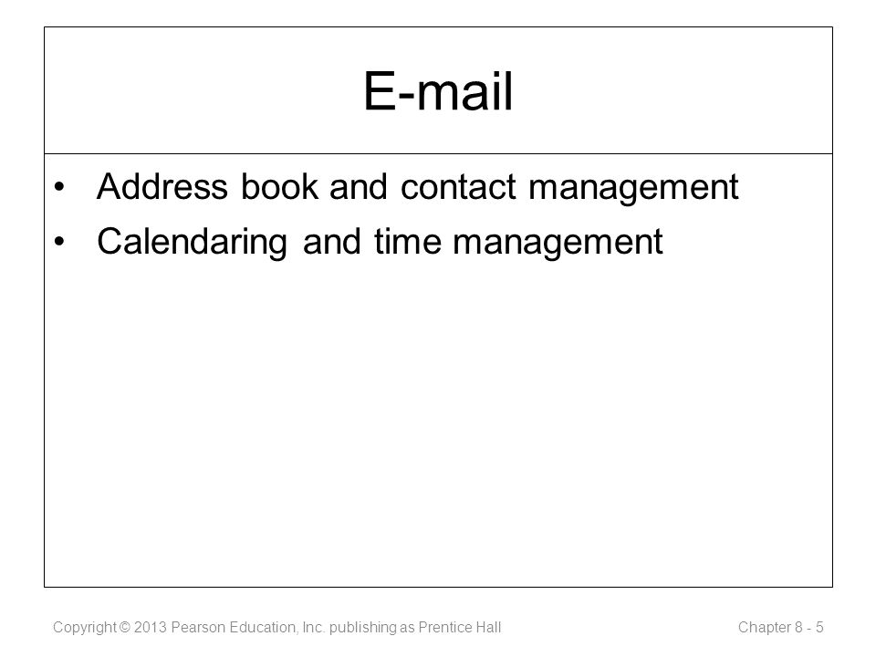 Address book and contact management Calendaring and time management Copyright © 2013 Pearson Education, Inc.