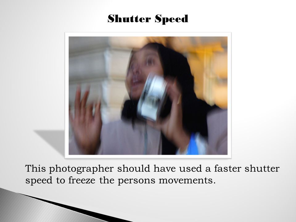Shutter Speed This photographer should have used a faster shutter speed to freeze the persons movements.