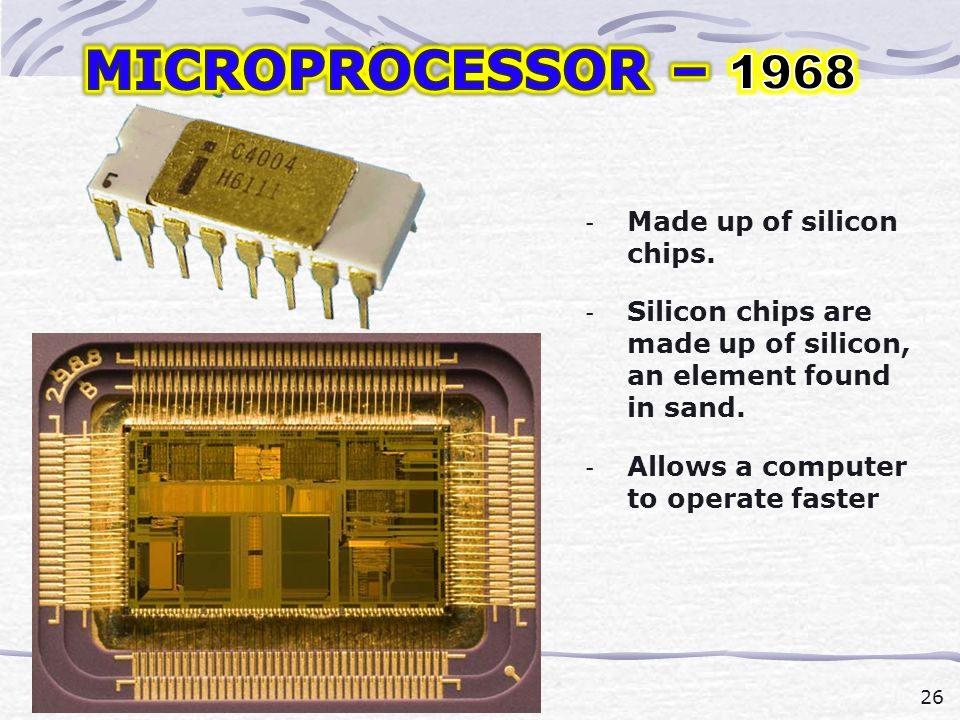 26 history.ppt 21-Jan-03 - Made up of silicon chips.