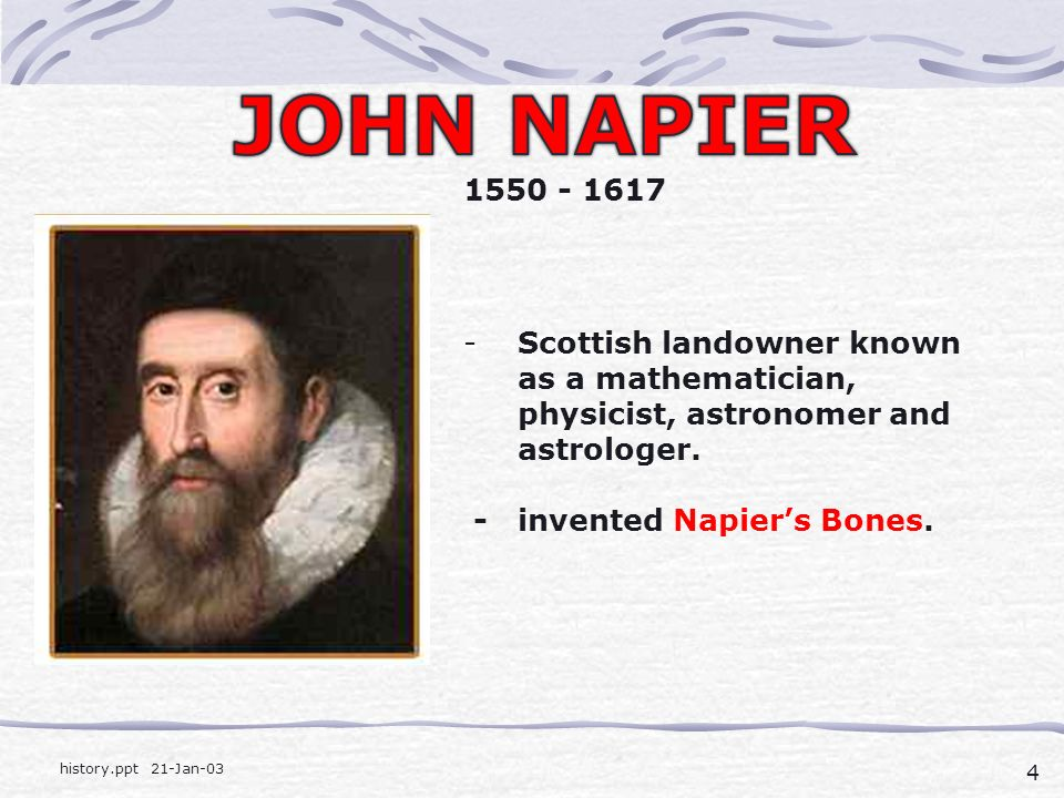 4 history.ppt 21-Jan-03 -Scottish landowner known as a mathematician, physicist, astronomer and astrologer.