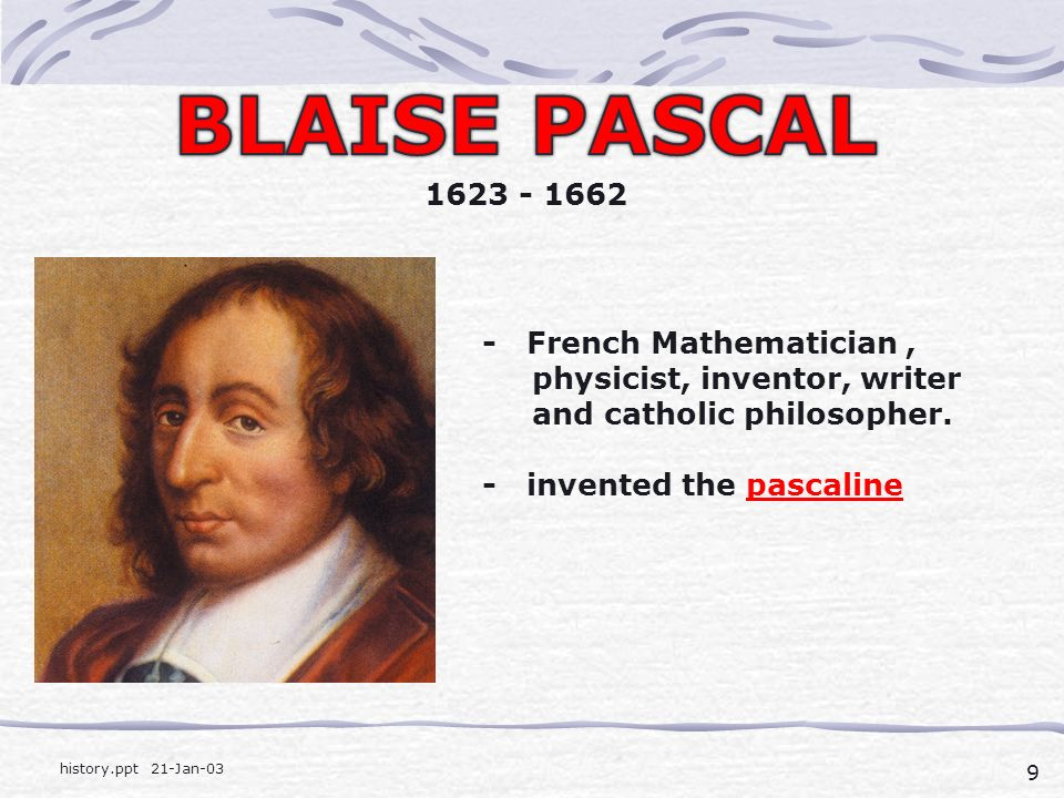 9 history.ppt 21-Jan-03 - French Mathematician, physicist, inventor, writer and catholic philosopher.