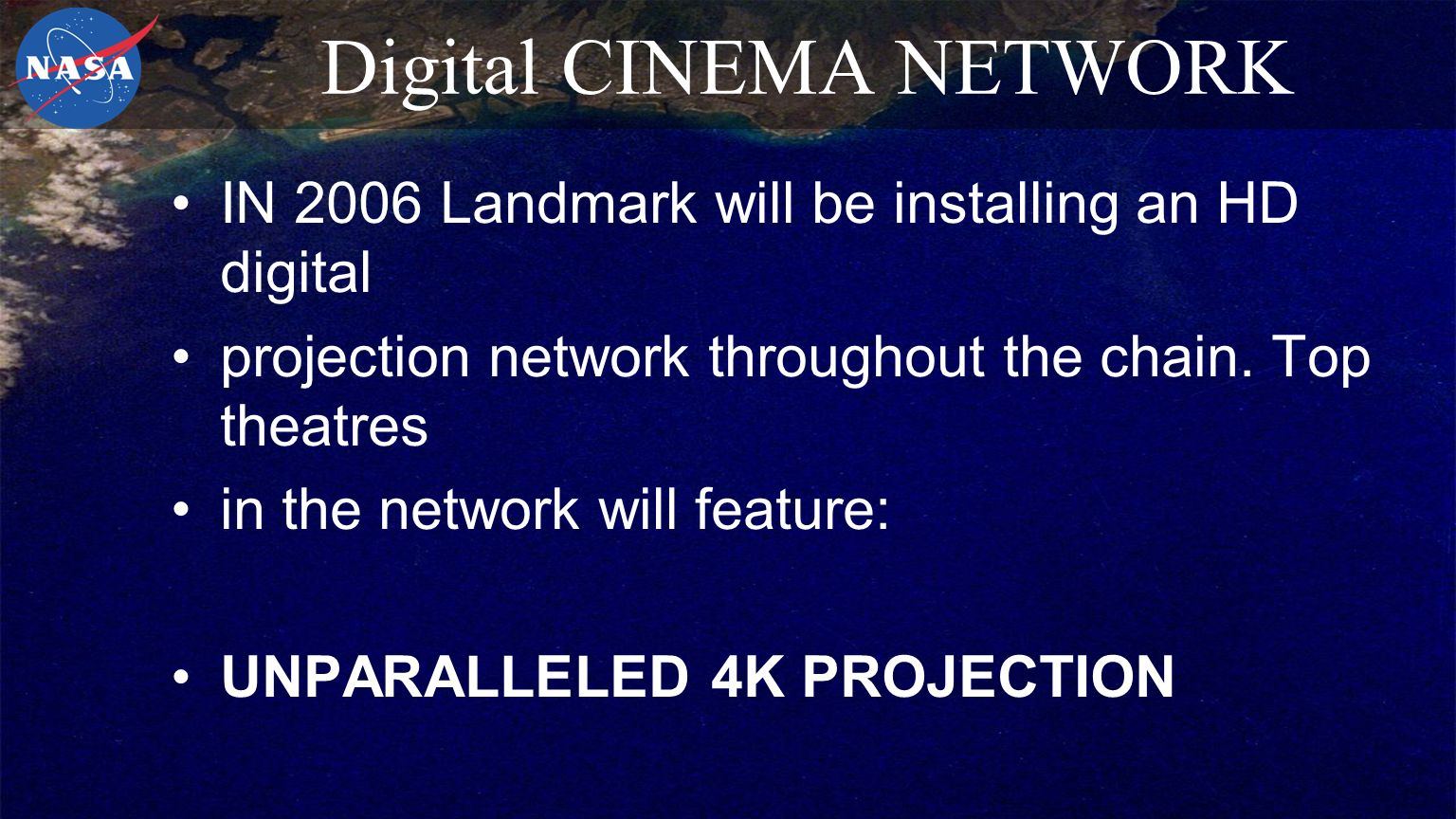 Digital CINEMA NETWORK IN 2006 Landmark will be installing an HD digital projection network throughout the chain.