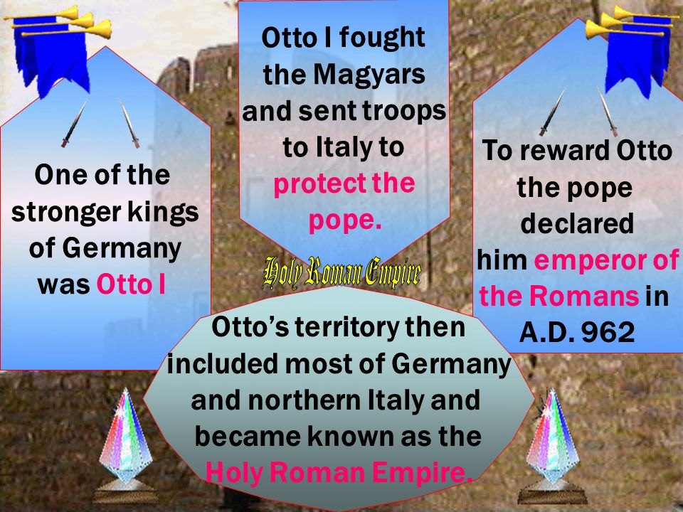 One of the stronger kings of Germany was Otto I Otto I fought the Magyars and sent troops to Italy to protect the pope.