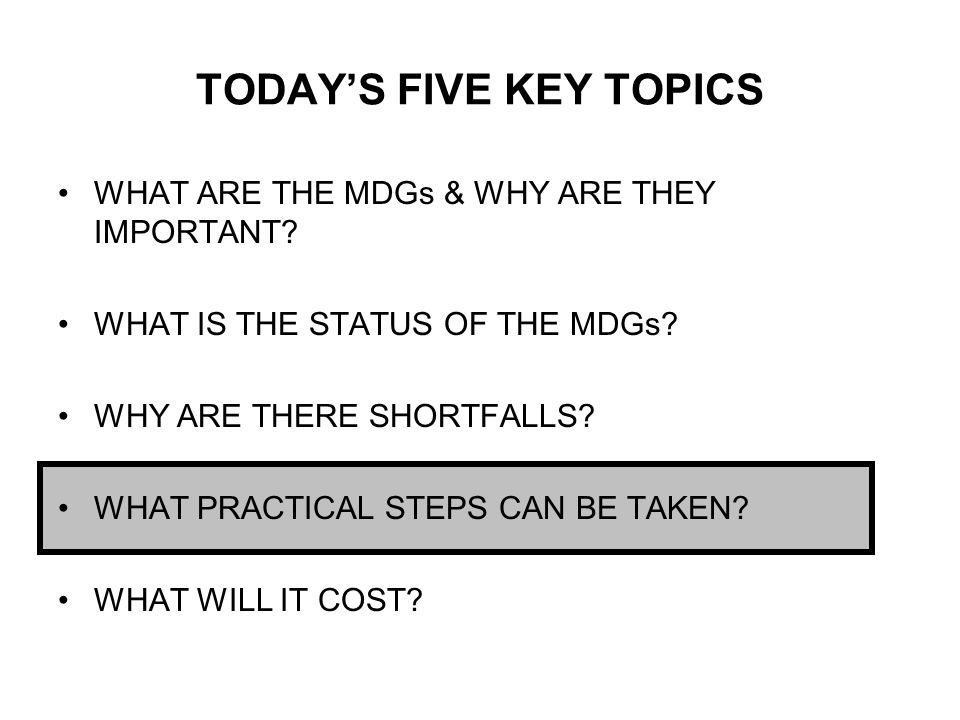 TODAY'S FIVE KEY TOPICS WHAT ARE THE MDGs & WHY ARE THEY IMPORTANT.
