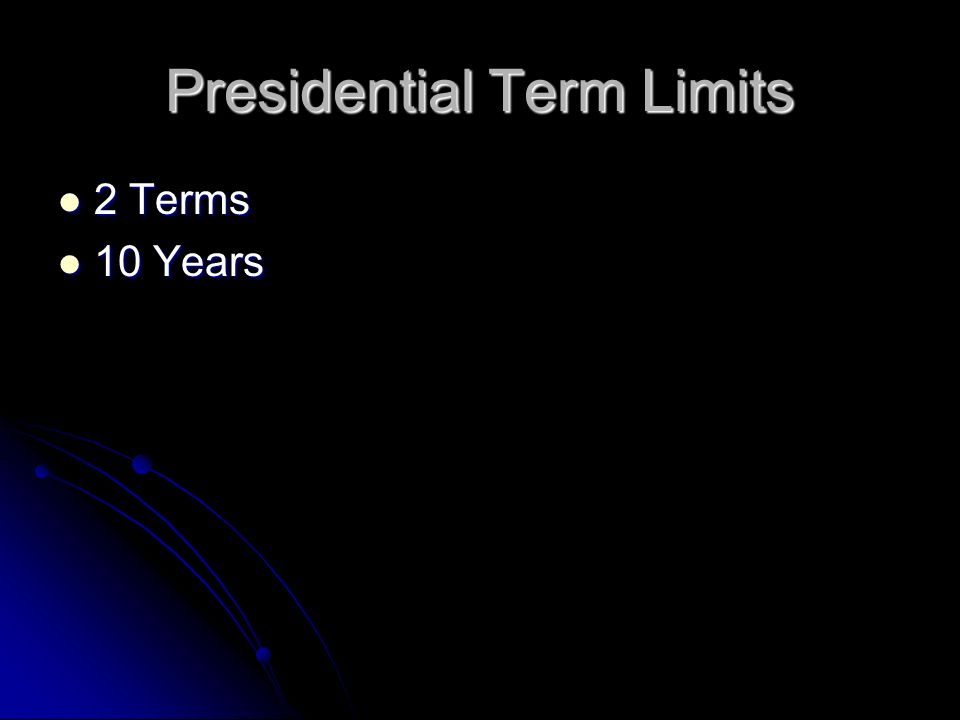 Presidential Term Limits 2 Terms 2 Terms 10 Years 10 Years