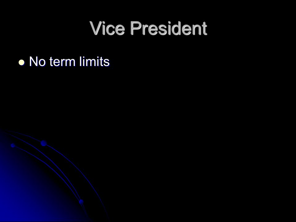 Vice President No term limits No term limits