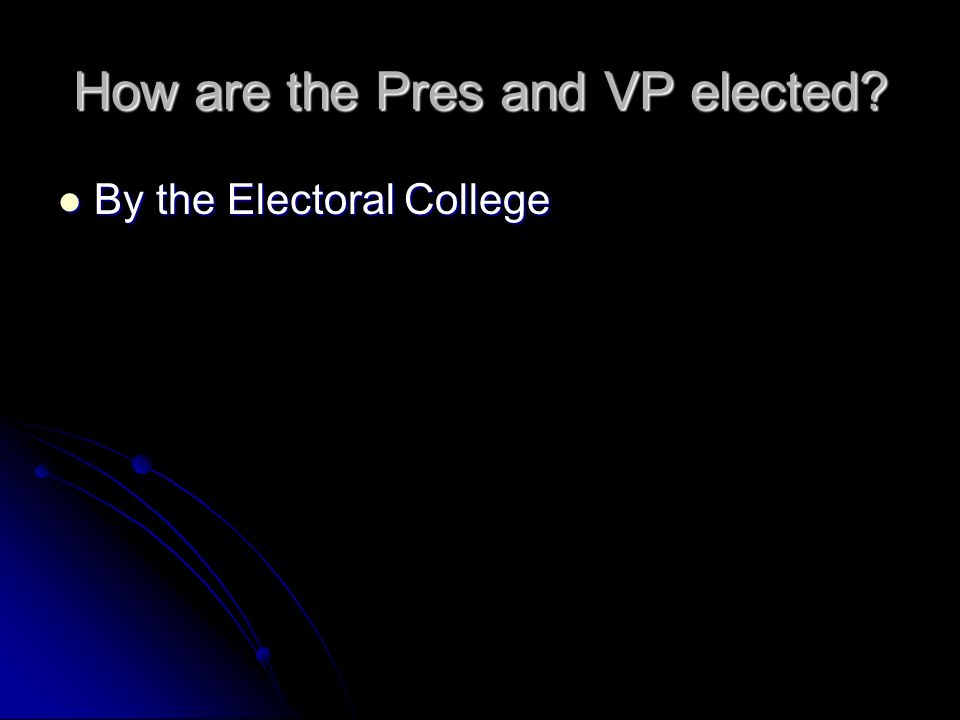 How are the Pres and VP elected By the Electoral College By the Electoral College
