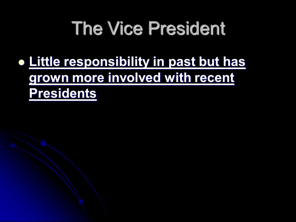 The Vice President Little responsibility in past but has grown more involved with recent Presidents Little responsibility in past but has grown more involved with recent Presidents