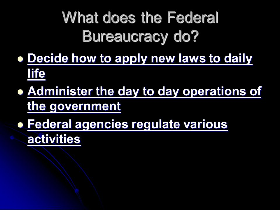 What does the Federal Bureaucracy do.
