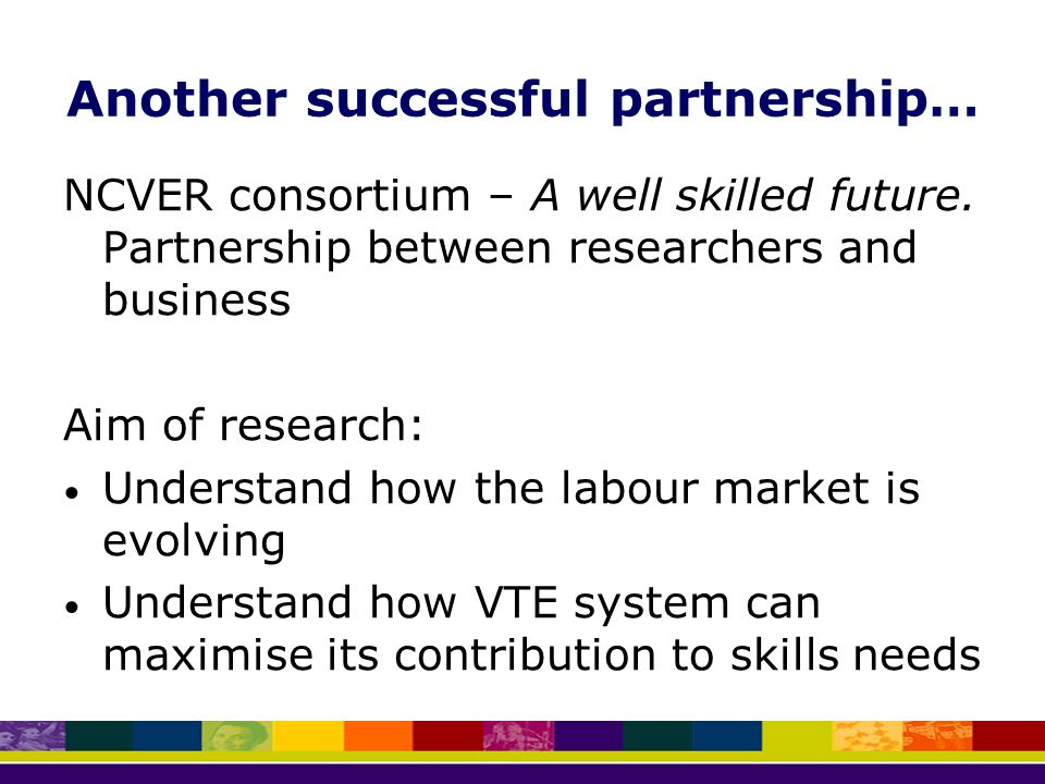 Another successful partnership… NCVER consortium – A well skilled future.