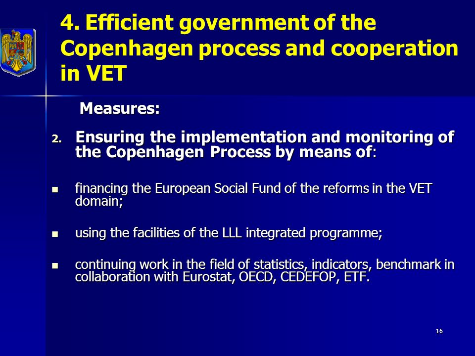16 4. Efficient government of the Copenhagen process and cooperation in VET Measures: Measures: 2.