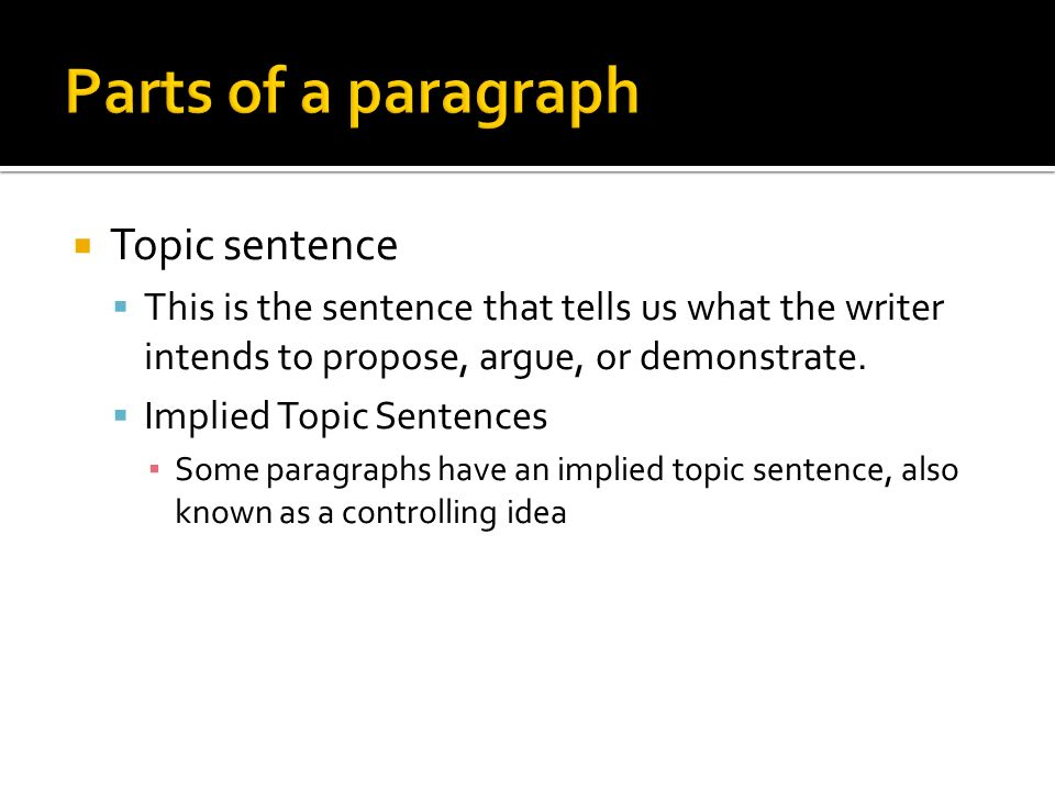  Topic sentence  This is the sentence that tells us what the writer intends to propose, argue, or demonstrate.